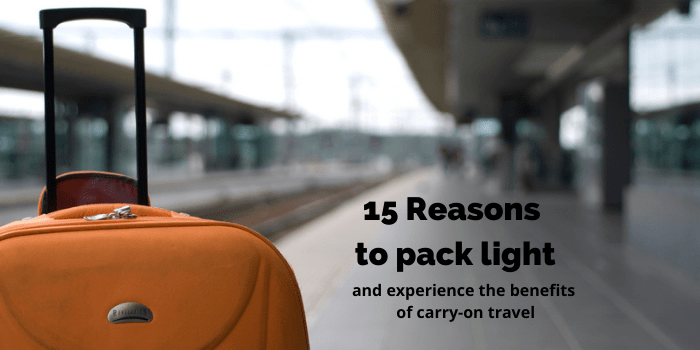 15 Reasons to pack light and experience the benefits of carry-on travel